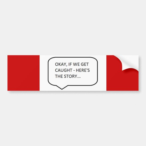 OKAY IF WE GET CAUGHT, HERE'S THE STORY FUNNY HUMO CAR BUMPER STICKER