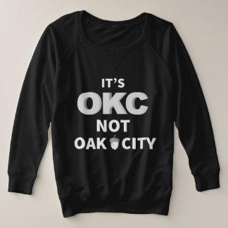 Oklahoma City, Its OKC not Oak City Plus Size Sweatshirt
