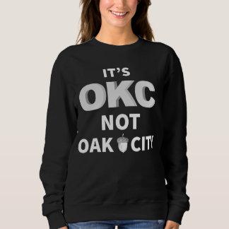 Oklahoma City, Its OKC not Oak City Sweatshirt