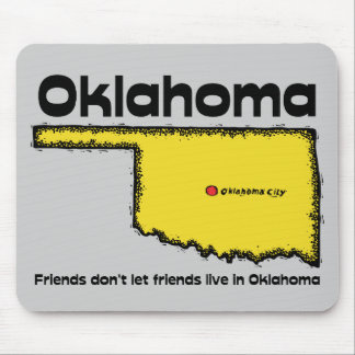 Oklahoma Motto ~ Friends don't let friends live in Mouse Pad