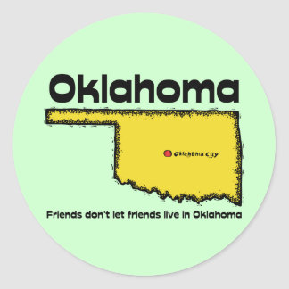 Oklahoma Motto ~ Friends don't let friends live in Classic Round Sticker