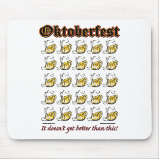 Oktoberfest - Drinking Beer it doesnt get any bett Mouse Pad