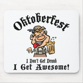Oktoberfest I Don't Get Drunk I Get Awesome Mouse Pad