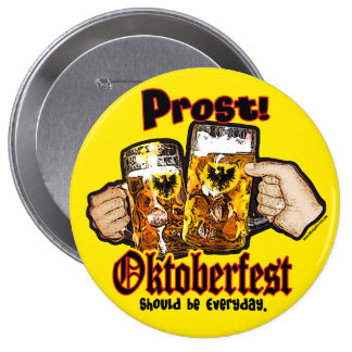 Oktoberfest should be Everyday. Button