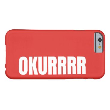 OKURRRR BARELY THERE iPhone 6 CASE