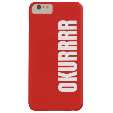 OKURRRR BARELY THERE iPhone 6 PLUS CASE