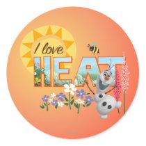 Olaf | I Love the Heat and Sunshine Classic Round Sticker