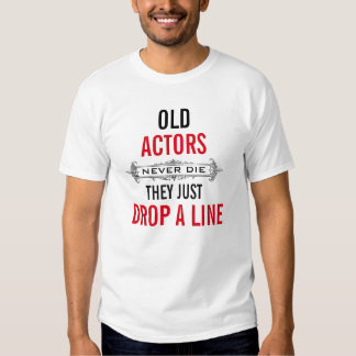 Old Actors never die T Shirt