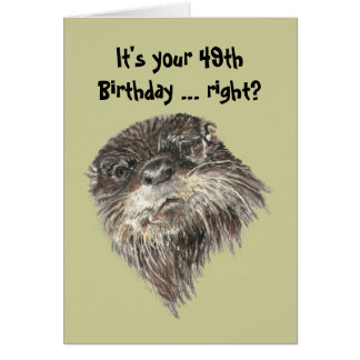Old Age 49th Birthday Humor & Cute Otter Animal Greeting Card