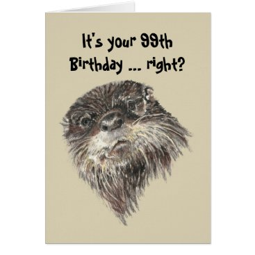 countrymousestudio Old Age 99th Birthday Humor & Cute Otter Animal Card