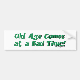 Old Age Comes At a Bad Time! Bumper Sticker