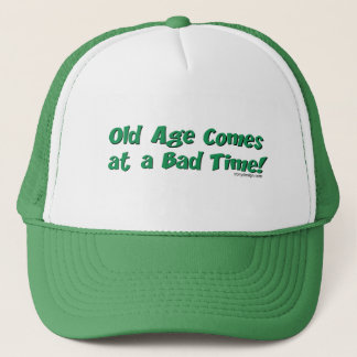 Old Age Comes At a Bad Time! Trucker Hat