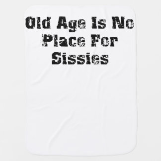Old Age Is No Place For Sissies Swaddle Blanket