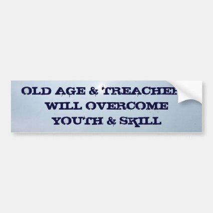OLD AGE & TREACHERYWILL OVERCOME Y... BUMPER STICKERS
