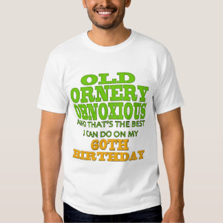 Old and Ornery 60th Birthday Gifts T-shirts