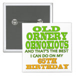 Old and Ornery 65th Birthday Gifts Pinback Button
