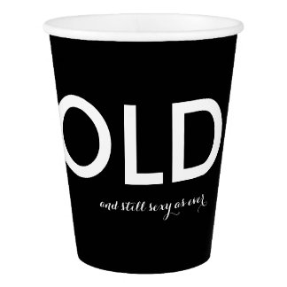 Old and Still Sexy as Ever Paper Cup