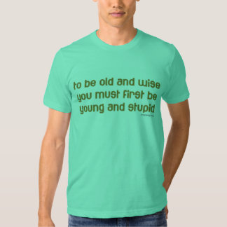 old and wise tshirt
