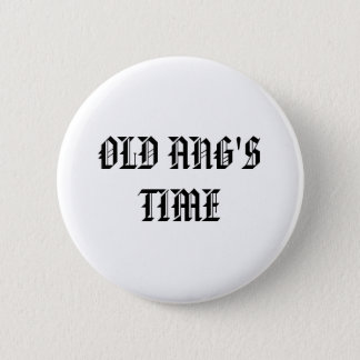 OLD ANG'S TIME PINBACK BUTTON