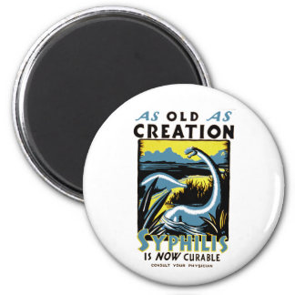 Old As Creation ~ Syphilis is Now Curable 2 Inch Round Magnet