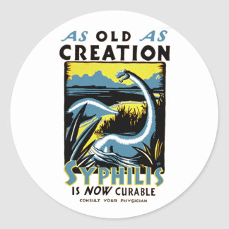 Old As Creation ~ Syphilis is Now Curable Classic Round Sticker