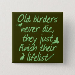Old Birders Never Die Square Button