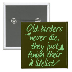 Square Button with Old Birders Never Die design
