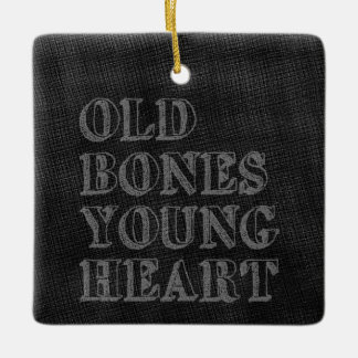 Old Bones Young Heart Ceramic Ornament