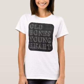 Old Bones Young Heart T-Shirt