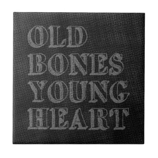 Old Bones Young Heart Tile