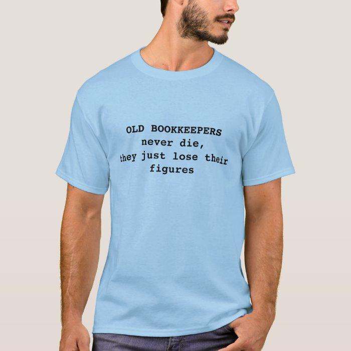 """""""Old Bookkeepers  Never Die"""" tshirt"""