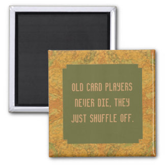 Old card players never die humor 2 inch square magnet