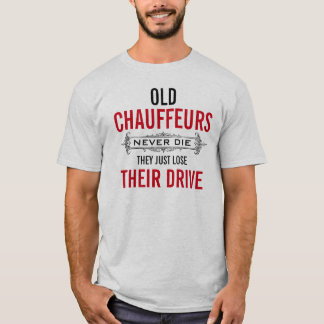 Old CHAUFFEURS never die they lose their drive T-Shirt