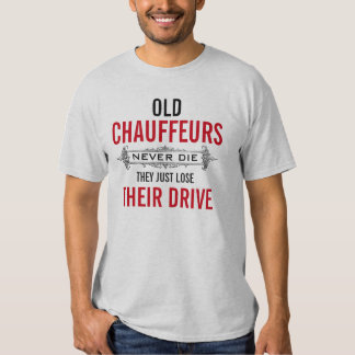 Old CHAUFFEURS never die they lose their drive Tee Shirt