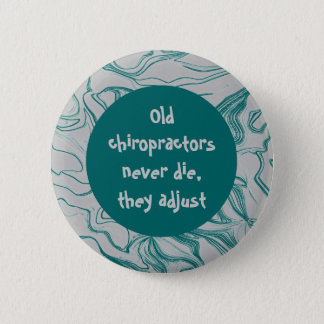 Old chiropractors never die joke pinback button