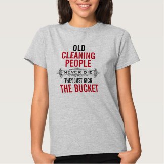 Old Cleaning People never die Tee Shirt