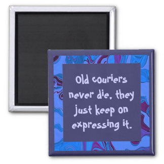 old couriers never die humor 2 inch square magnet