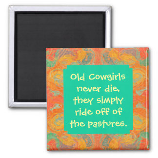 old cowgirls never die humor 2 inch square magnet