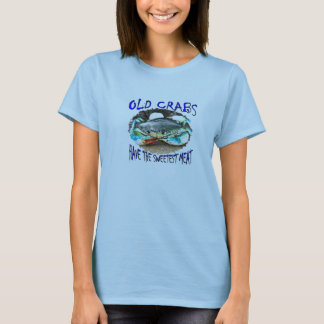 OLD CRABS HAVE SWEETEST MEAT T-Shirt
