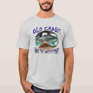 Old Crabs Have the Sweetest Meat t-shirt