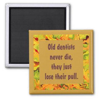 old dentist never die humor 2 inch square magnet
