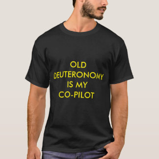 Old Deuteronomy is my Co-Pilot T-Shirt