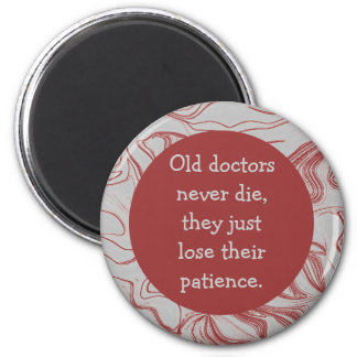 old doctors never die humor 2 inch round magnet
