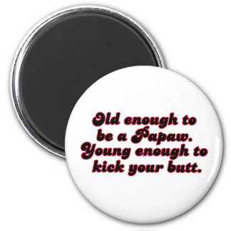Old Enough Papaw 2 Inch Round Magnet