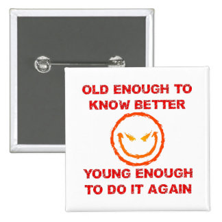 Old Enough To Know Better Button