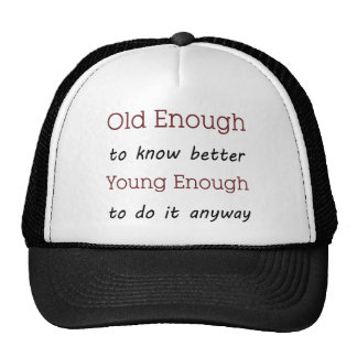 Old enough to know better trucker hats