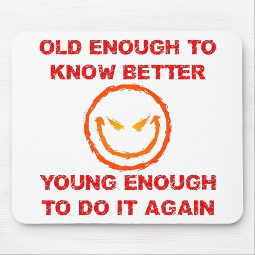 Old Enough To Know Better Mouse Pad