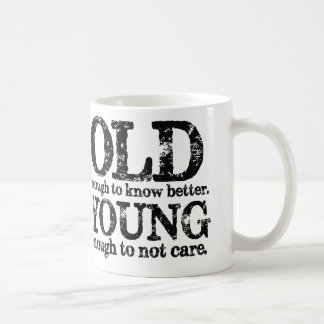 Old Enough To Know Better Young Enough Not To Care Coffee Mug