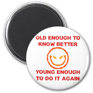 Old Enough To Know Better Young Enough To Do It 2 Inch Round Magnet
