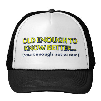 Old enough to know better, young enough to do it a mesh hat